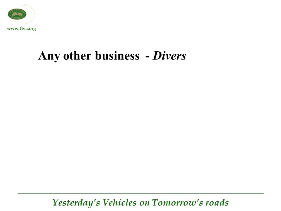 www.fiva.org Yesterday's Vehicles on Tomorrow's roads Any other business - Divers