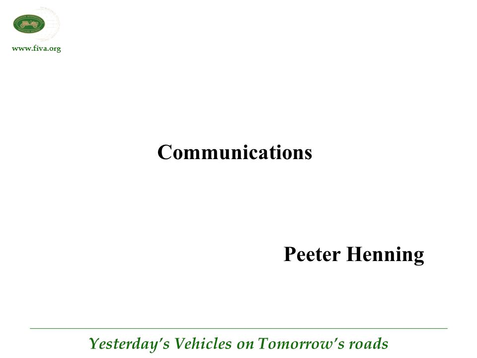 www.fiva.org Yesterday's Vehicles on Tomorrow's roads Communications Peeter Henning
