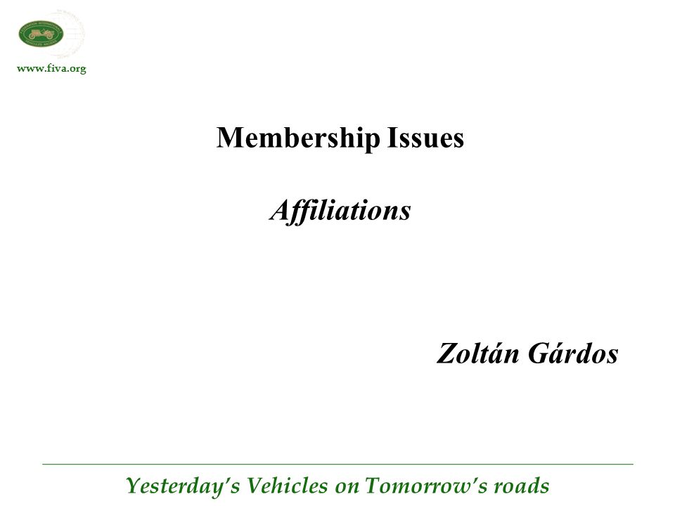 www.fiva.org Yesterday's Vehicles on Tomorrow's roads Membership Issues Affiliations Zoltán Gárdos