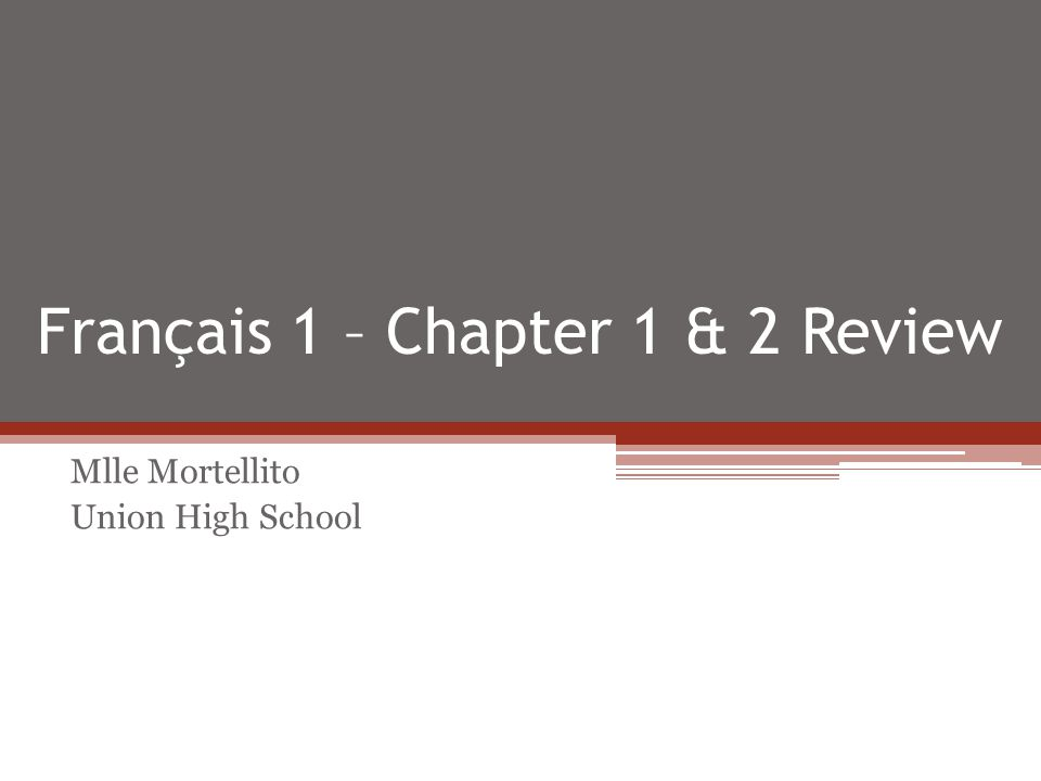 Français 1 – Chapter 1 & 2 Review Mlle Mortellito Union High School
