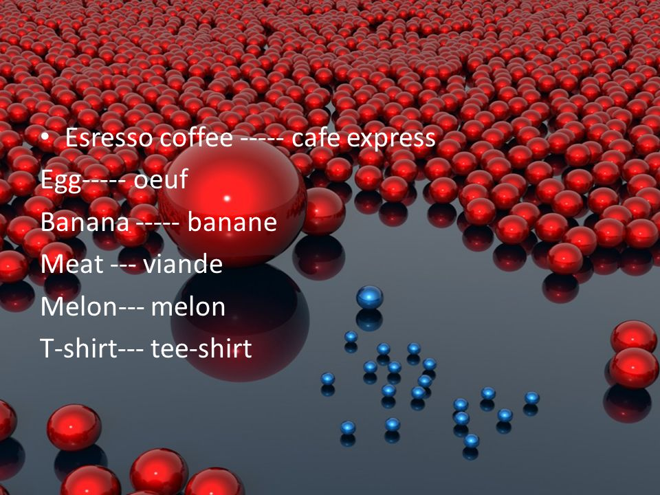 Esresso coffee ----- cafe express Egg----- oeuf Banana ----- banane Meat --- viande Melon--- melon T-shirt--- tee-shirt