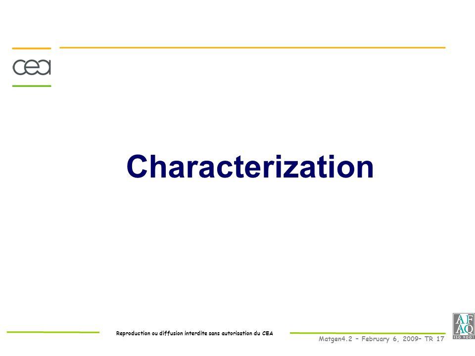 Reproduction ou diffusion interdite sans autorisation du CEA Matgen4.2 – February 6, 2009– TR 17 Characterization