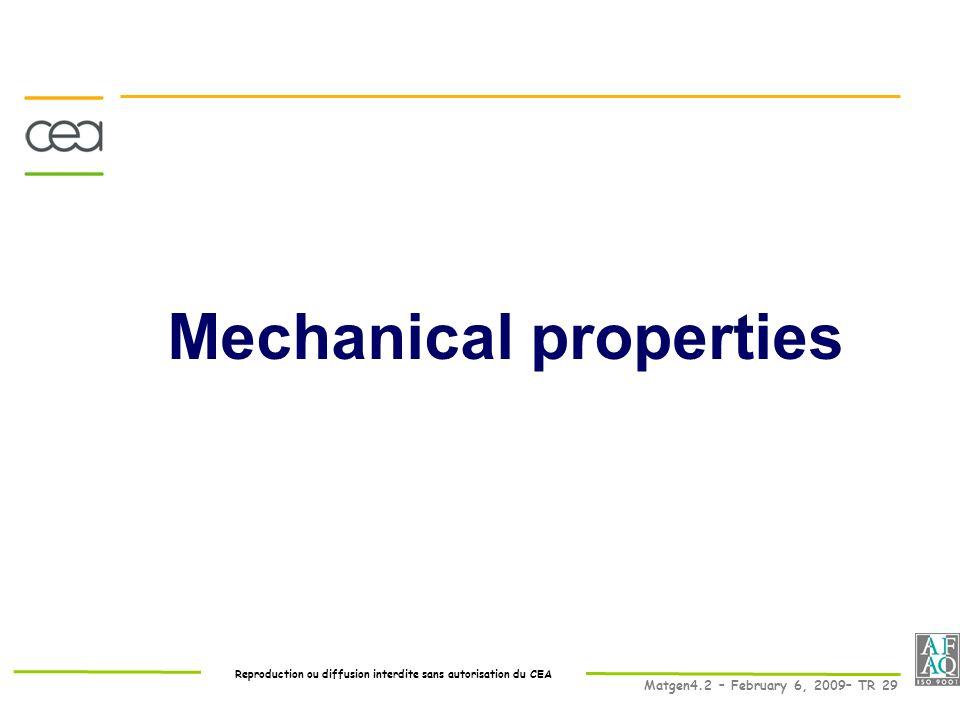 Reproduction ou diffusion interdite sans autorisation du CEA Matgen4.2 – February 6, 2009– TR 29 Mechanical properties