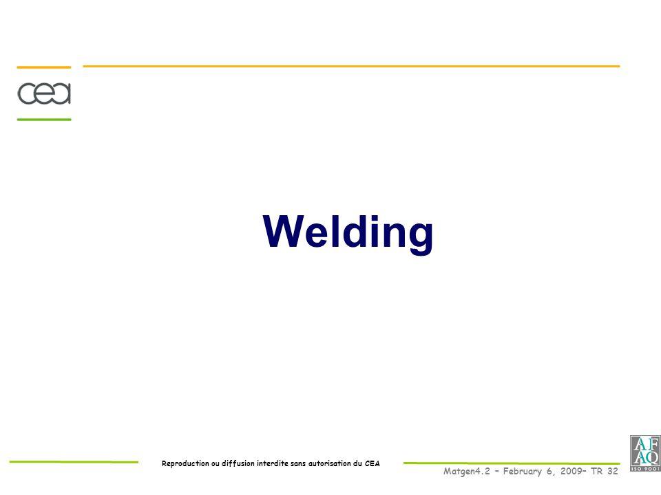 Reproduction ou diffusion interdite sans autorisation du CEA Matgen4.2 – February 6, 2009– TR 32 Welding