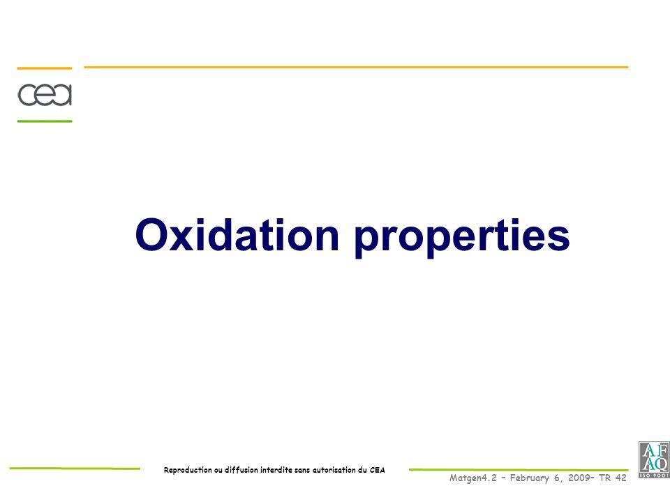 Reproduction ou diffusion interdite sans autorisation du CEA Matgen4.2 – February 6, 2009– TR 42 Oxidation properties