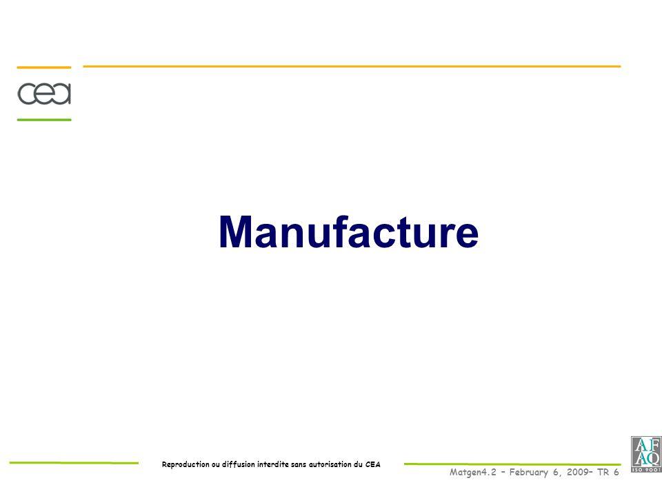 Reproduction ou diffusion interdite sans autorisation du CEA Matgen4.2 – February 6, 2009– TR 6 Manufacture