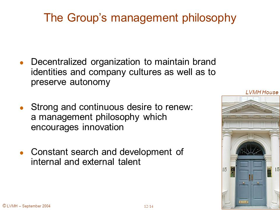 © LVMH – September 2004 The Group's management philosophy Decentralized organization to maintain brand identities and company cultures as well as to p