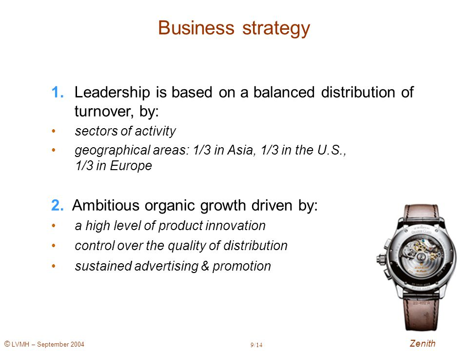 © LVMH – September 2004 Business strategy 1.Leadership is based on a balanced distribution of turnover, by: sectors of activity geographical areas: 1/3 in Asia, 1/3 in the U.S., 1/3 in Europe 2.