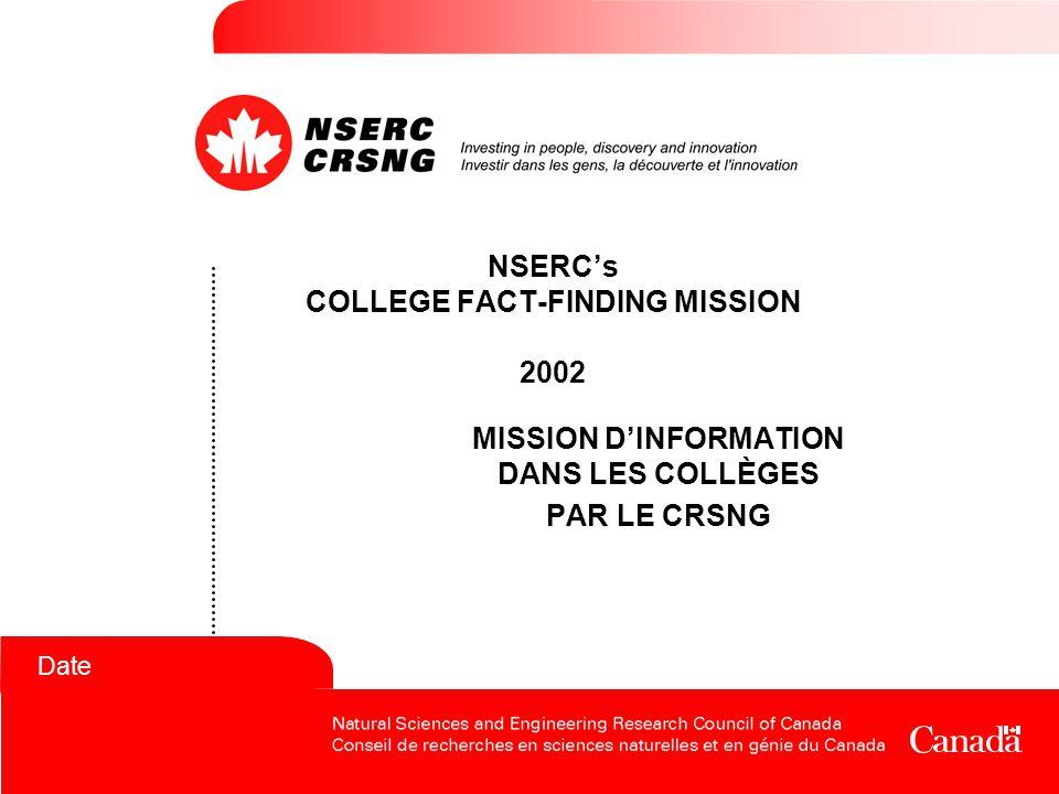 Date NSERC's COLLEGE FACT-FINDING MISSION 2002 MISSION D'INFORMATION DANS LES COLLÈGES PAR LE CRSNG