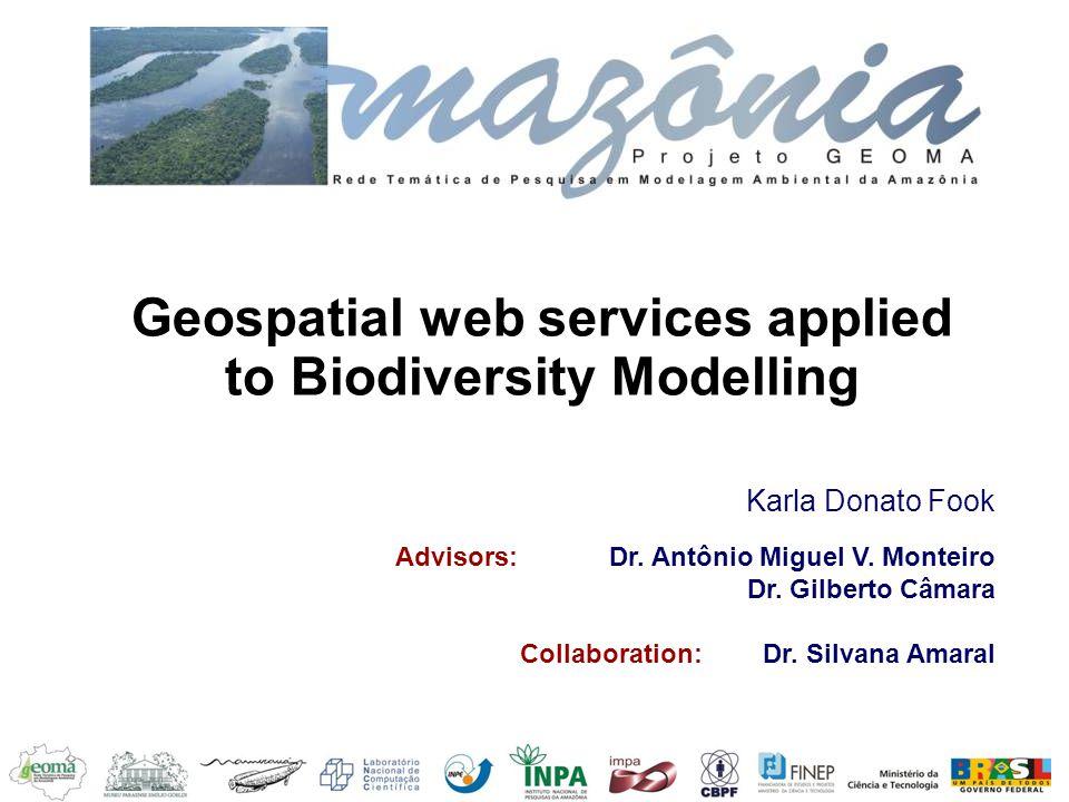 Geospatial web services applied to Biodiversity Modelling Karla Donato Fook Advisors: Dr. Antônio Miguel V. Monteiro Dr. Gilberto Câmara Collaboration