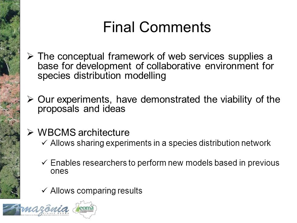 Final Comments  The conceptual framework of web services supplies a base for development of collaborative environment for species distribution modell