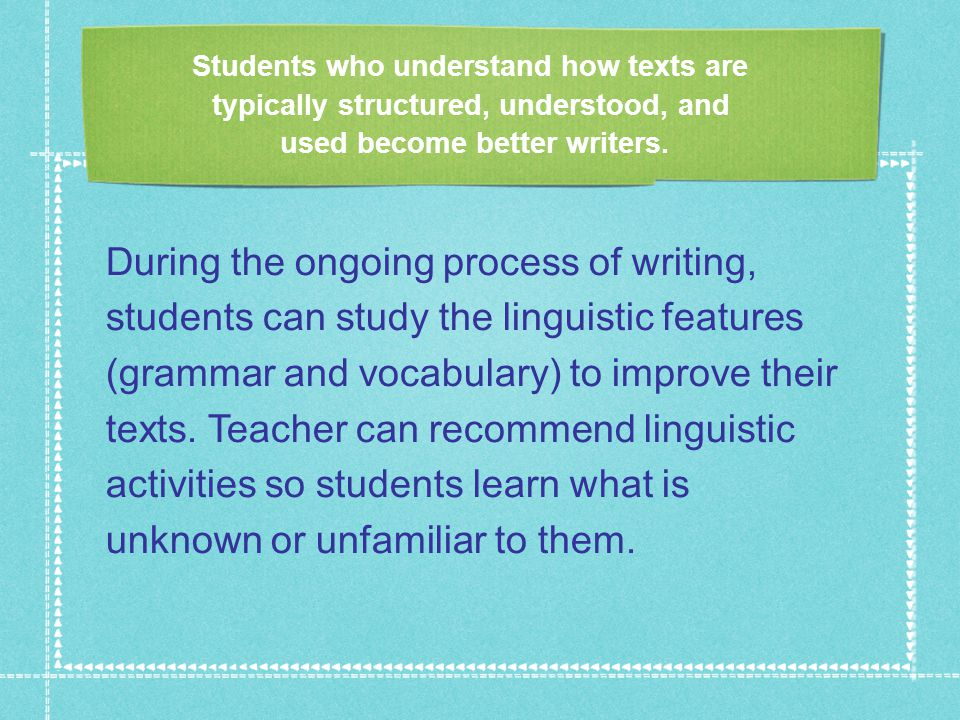 Students who understand how texts are typically structured, understood, and used become better writers.