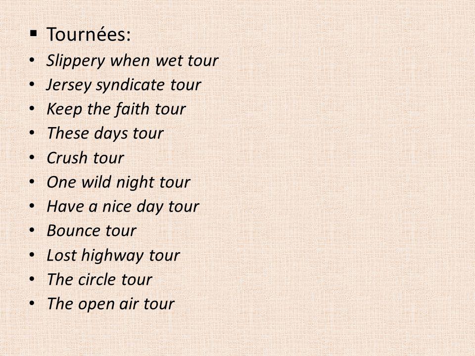  Tournées: Slippery when wet tour Jersey syndicate tour Keep the faith tour These days tour Crush tour One wild night tour Have a nice day tour Bounc