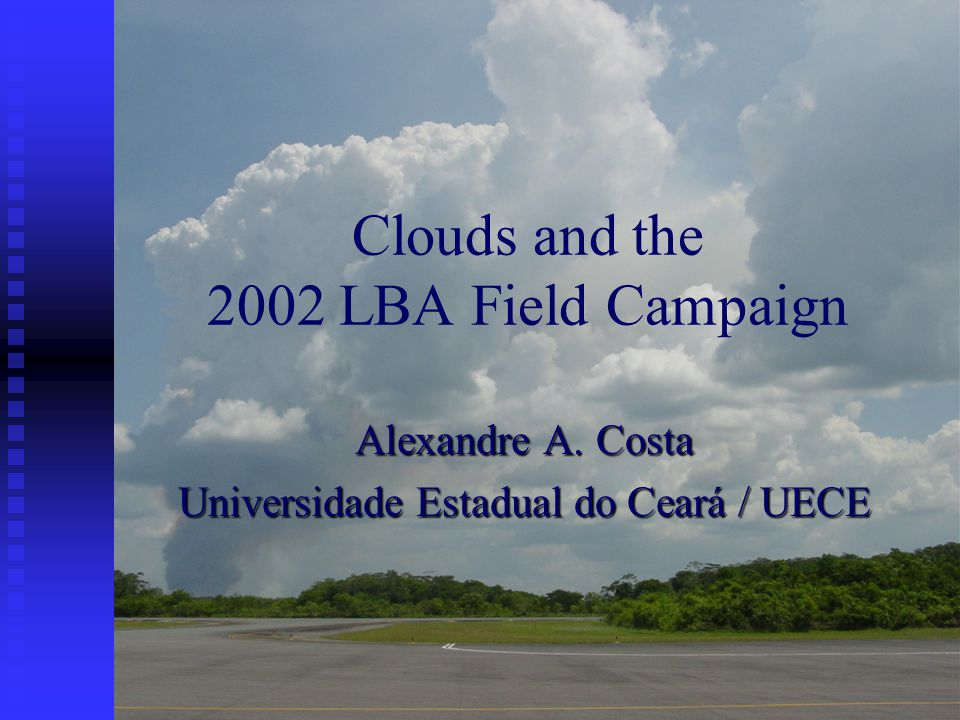 Clouds and the 2002 LBA Field Campaign Alexandre A. Costa Universidade Estadual do Ceará / UECE