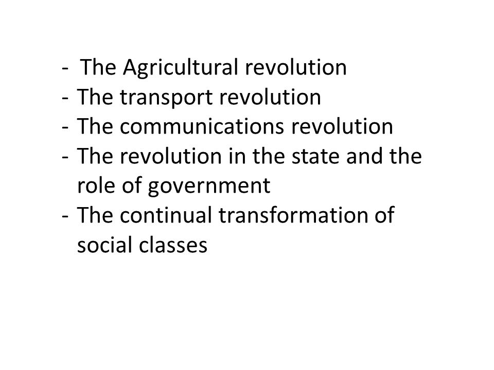 - The Agricultural revolution -The transport revolution -The communications revolution -The revolution in the state and the role of government -The co