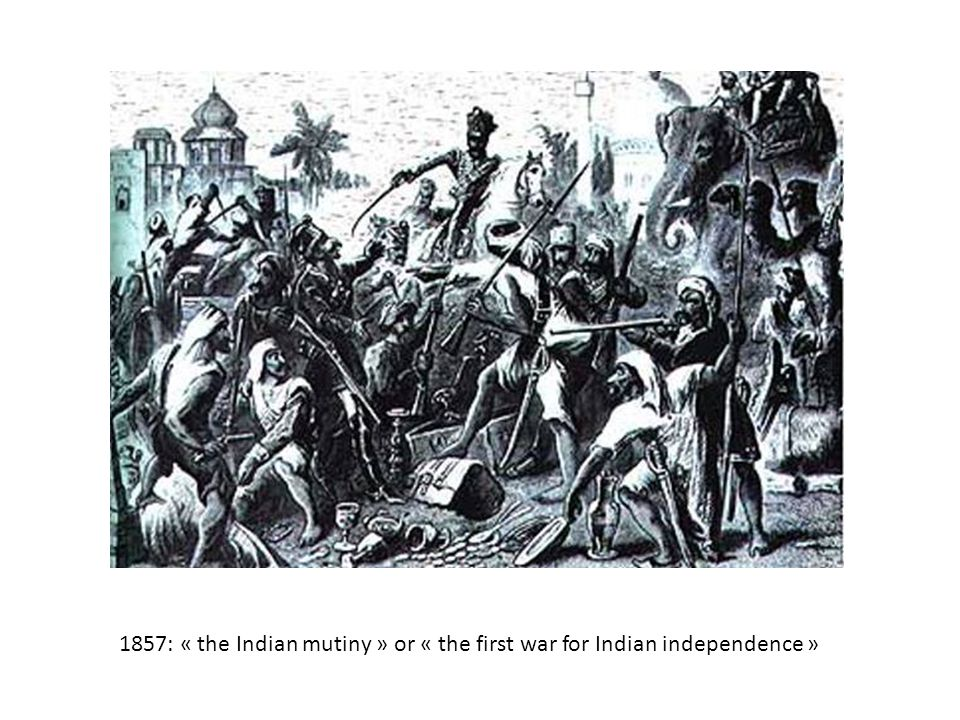 1857: « the Indian mutiny » or « the first war for Indian independence »