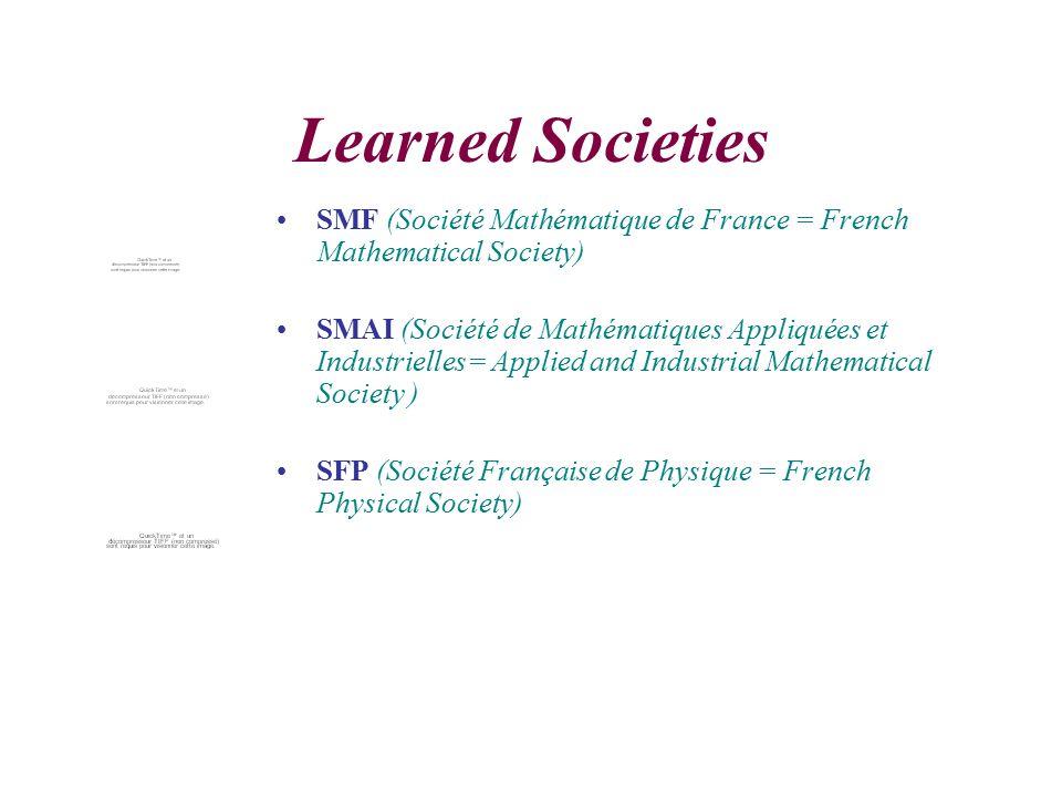 Learned Societies SMF (Société Mathématique de France = French Mathematical Society) SMAI (Société de Mathématiques Appliquées et Industrielles= Applied and Industrial Mathematical Society ) SFP (Société Française de Physique = French Physical Society)