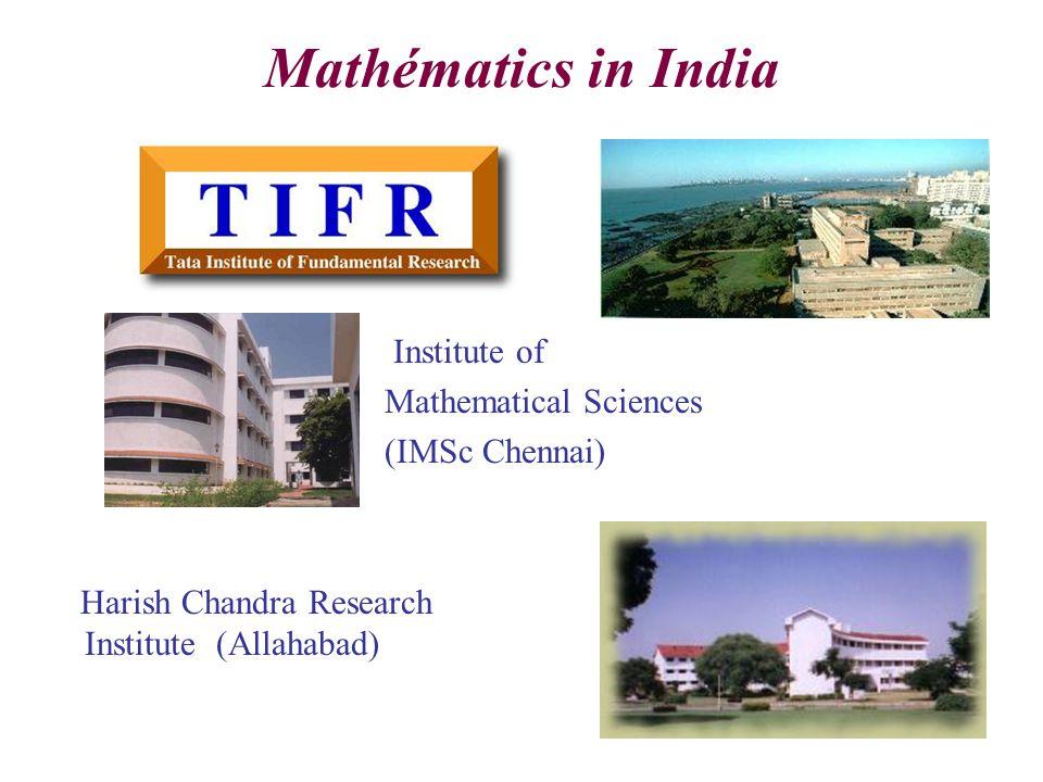 Mathématics in India Institute of Mathematical Sciences (IMSc Chennai) Harish Chandra Research Institute (Allahabad)