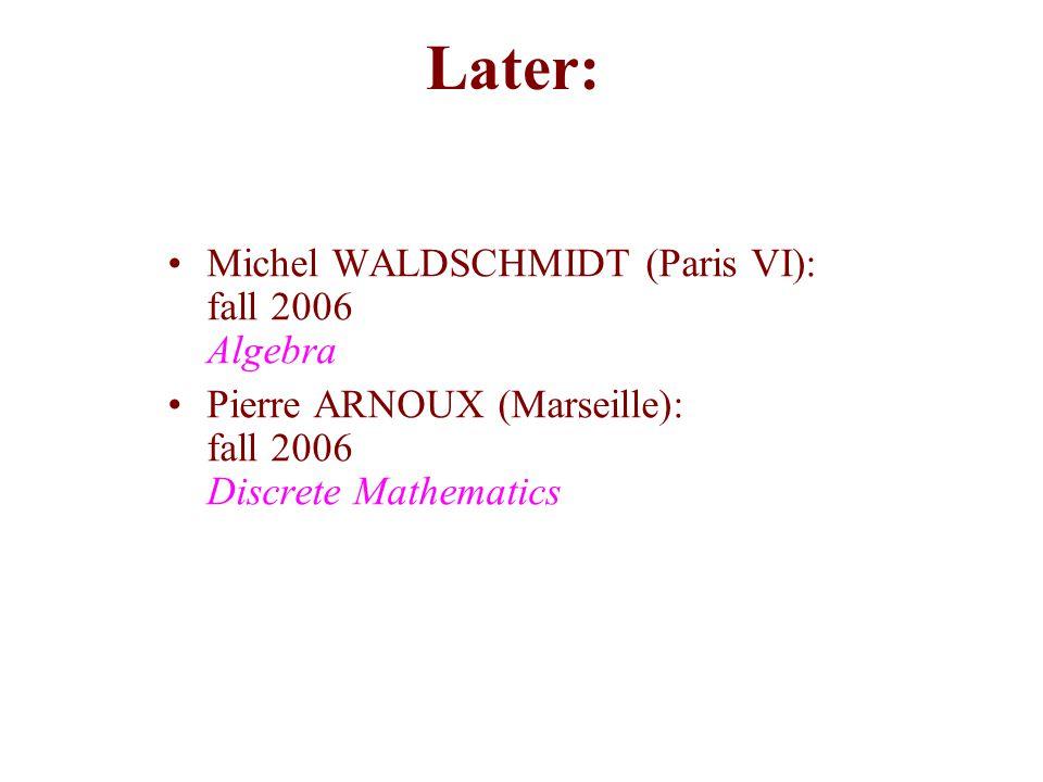 Later: Michel WALDSCHMIDT (Paris VI): fall 2006 Algebra Pierre ARNOUX (Marseille): fall 2006 Discrete Mathematics