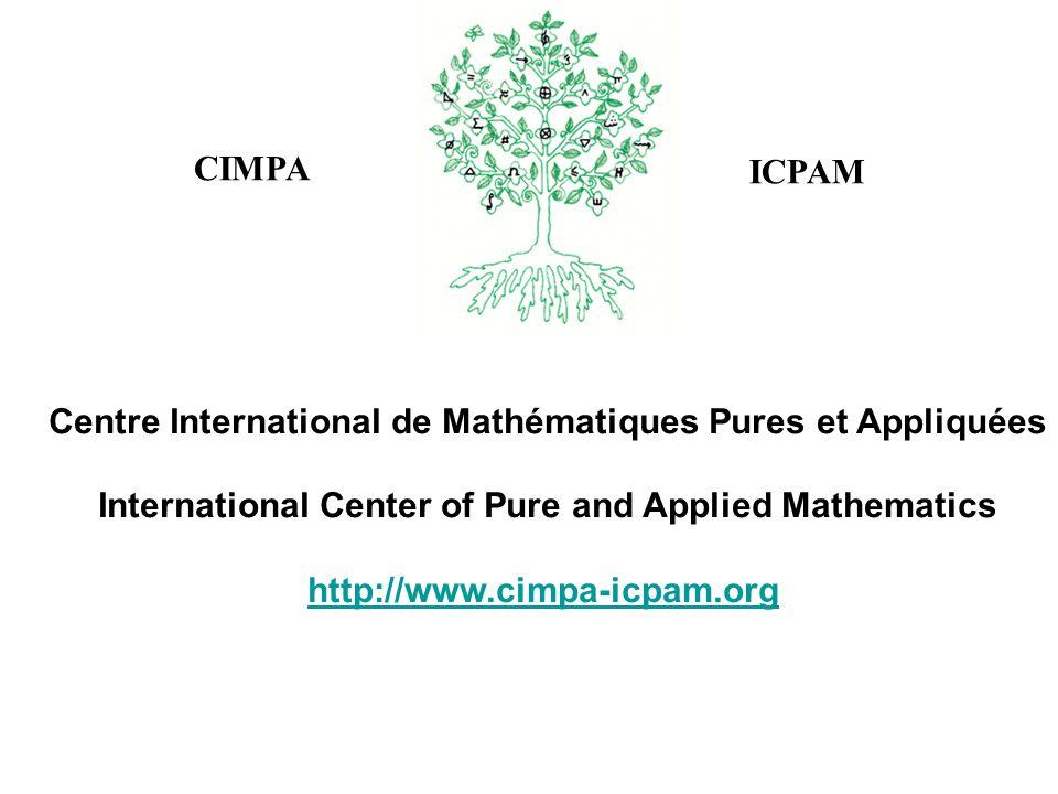 Centre International de Mathématiques Pures et Appliquées International Center of Pure and Applied Mathematics http://www.cimpa-icpam.org CIMPA ICPAM