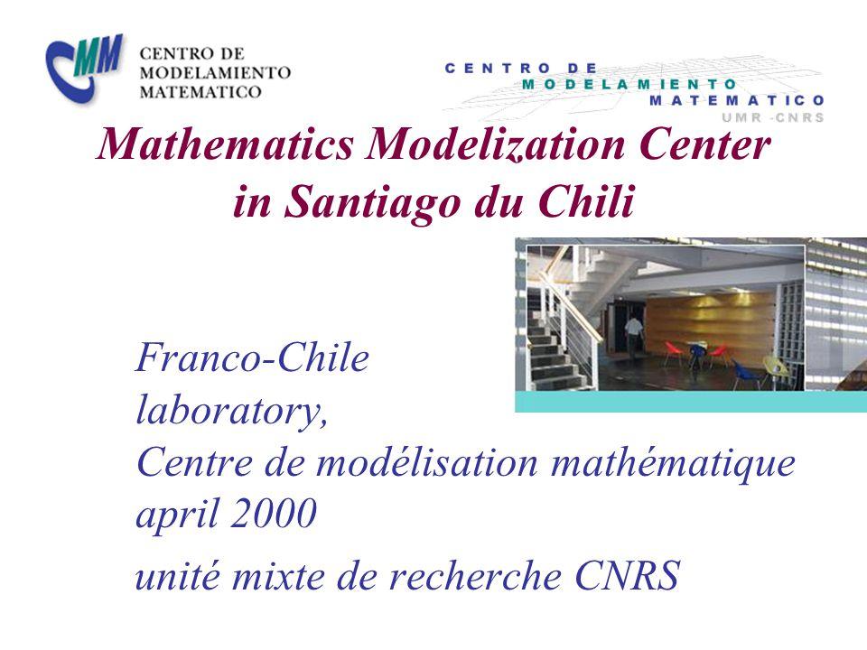 Mathematics Modelization Center in Santiago du Chili Franco-Chile laboratory, Centre de modélisation mathématique april 2000 unité mixte de recherche CNRS