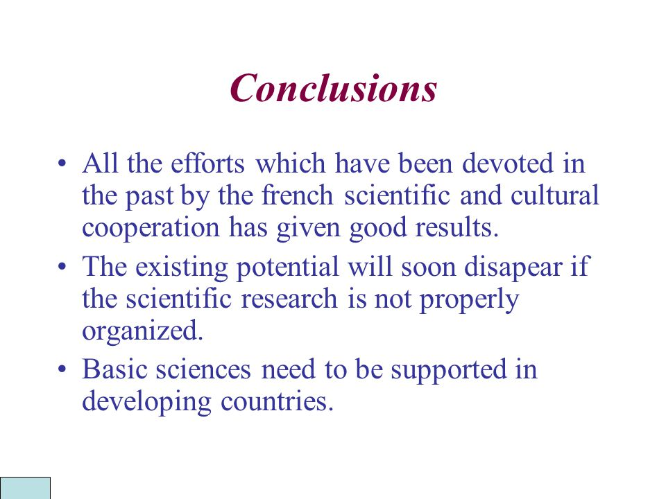 Conclusions All the efforts which have been devoted in the past by the french scientific and cultural cooperation has given good results.