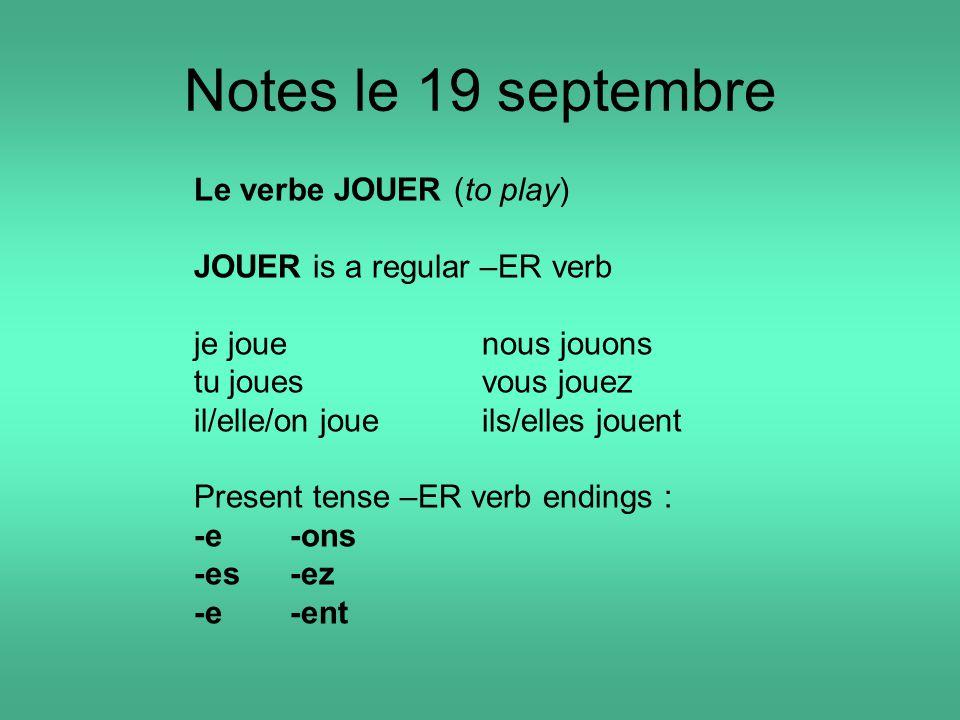 Notes le 19 septembre Le verbe JOUER (to play) JOUER is a regular –ER verb je jouenous jouons tu jouesvous jouez il/elle/on joueils/elles jouent Prese