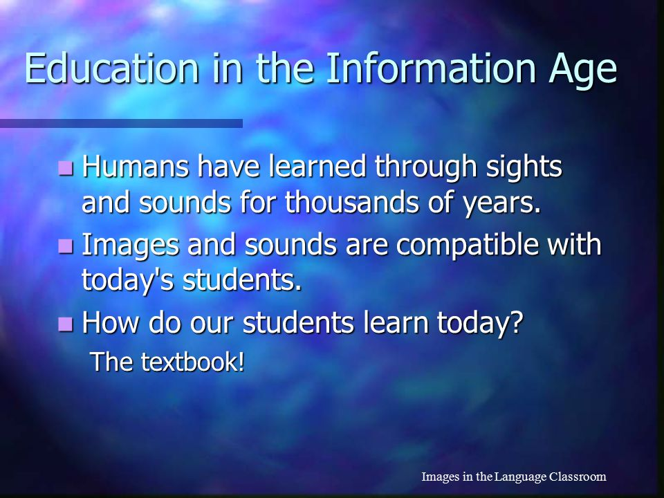 Images in the Language Classroom Approach for Yesterday Learn about language Learn about language Memorize vocabulary Memorize vocabulary Memorize gra