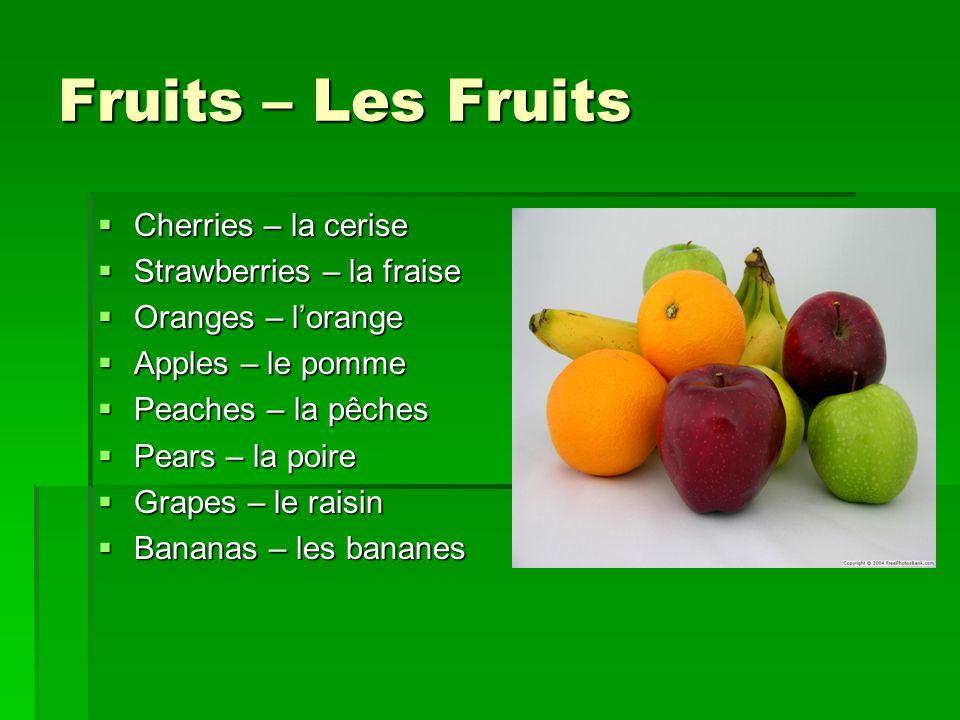 Fruits – Les Fruits  Cherries – la cerise  Strawberries – la fraise  Oranges – l'orange  Apples – le pomme  Peaches – la pêches  Pears – la poire  Grapes – le raisin  Bananas – les bananes