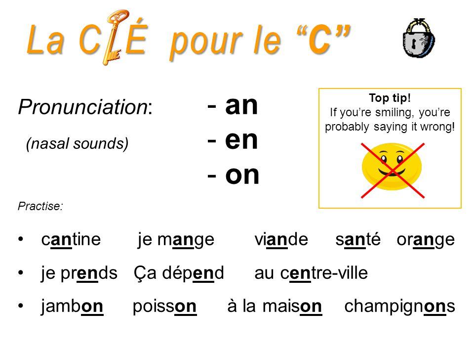LaC É pour le C La C É pour le C Pronunciation: - an (nasal sounds) - en - on Practise: cantine je mangeviande santéorange je prends Ça dépend au centre-ville jambon poisson à la maison champignons Top tip.