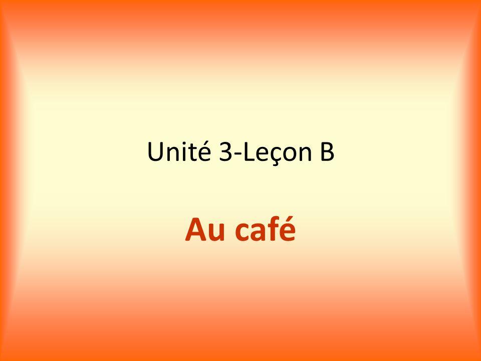 Unité 3-Leçon B Au café