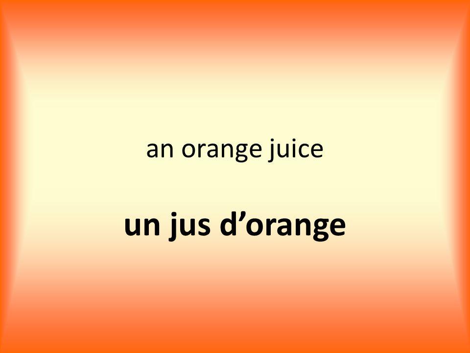 an orange juice un jus d'orange