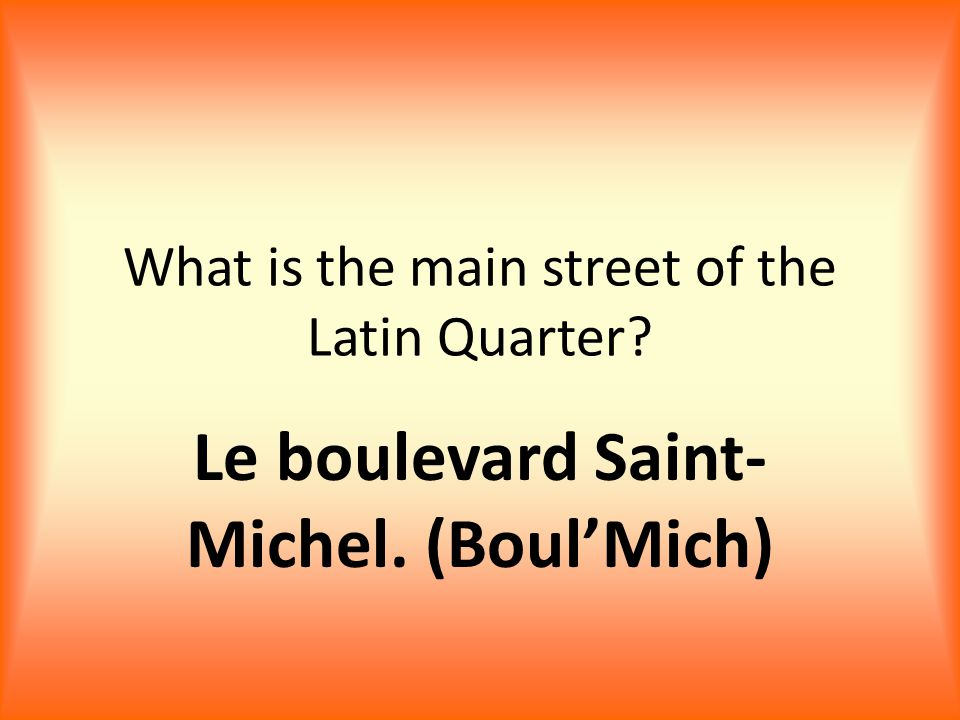 What is the main street of the Latin Quarter Le boulevard Saint- Michel. (Boul'Mich)