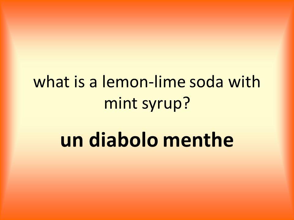what is a lemon-lime soda with mint syrup? un diabolo menthe