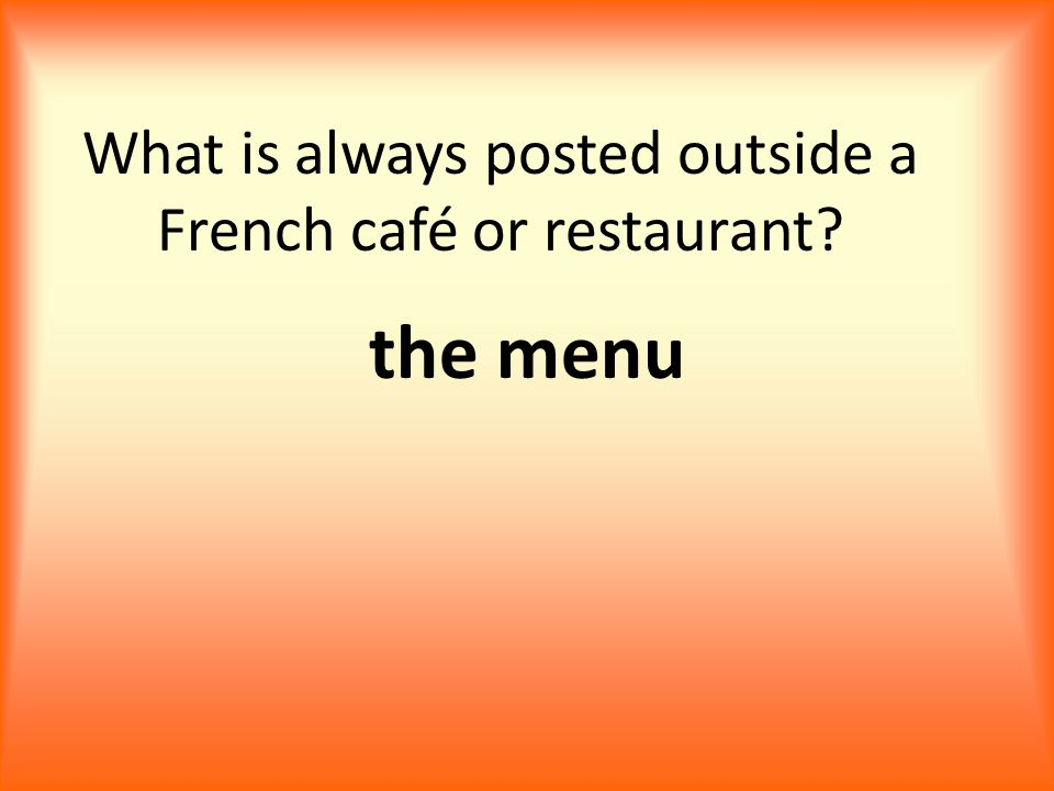 What is always posted outside a French café or restaurant the menu