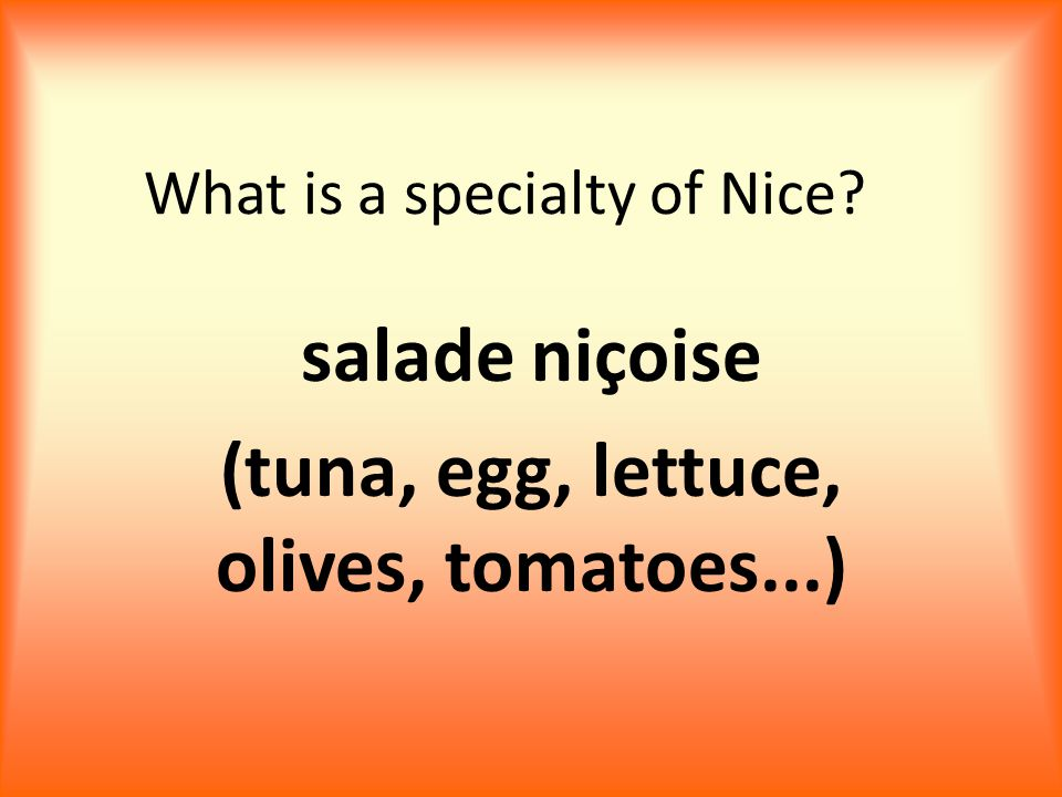 What is a specialty of Nice salade niçoise (tuna, egg, lettuce, olives, tomatoes...)