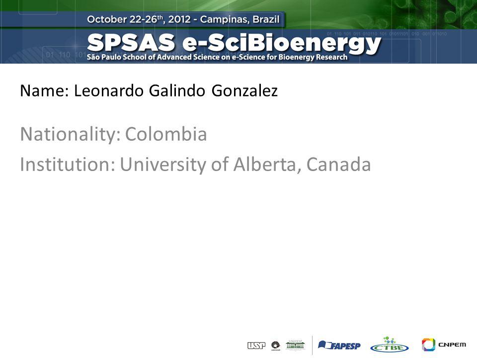 Name: Leonardo Galindo Gonzalez Nationality: Colombia Institution: University of Alberta, Canada