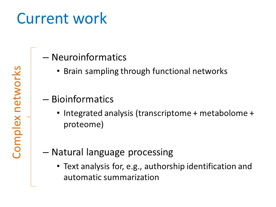 Current work – Neuroinformatics Brain sampling through functional networks – Bioinformatics Integrated analysis (transcriptome + metabolome + proteome