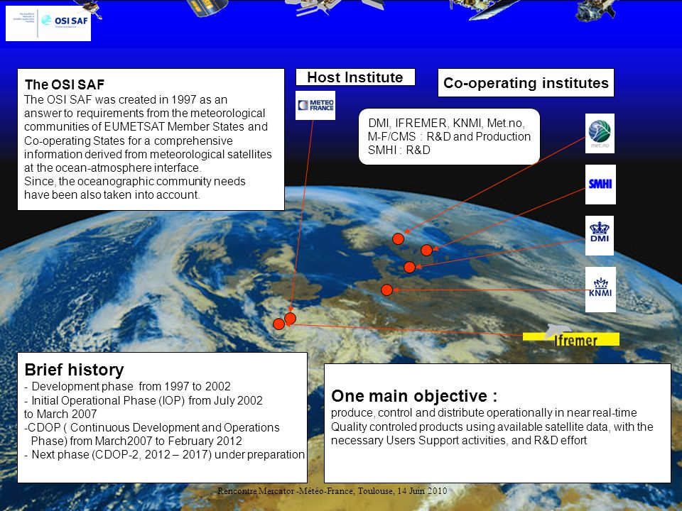 4 OSI SAF OPERATIONAL ARCHITECTURE and Data Flow KNMI processing chains Satellites dataAncillary data Met.no FTP Server Met.no FTP Server KNMI FTP Server KNMI FTP Server METSIS Sub-system 1Sub-system 3Sub-system 2 SST & Rad.Fluxes Sea Ice Winds Domain/ Parameter EUMETSAT HQ EUMETCAST UMARF NAIAD IFREMER FTP Server IFREMER FTP Server CMS processing chains Met.no (+DMI) processing chains Met.no (+DMI) processing chains