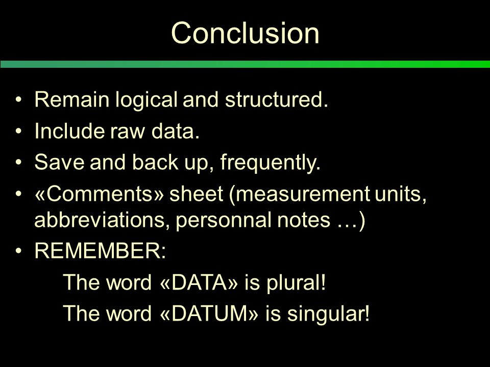 Conclusion Remain logical and structured. Include raw data.
