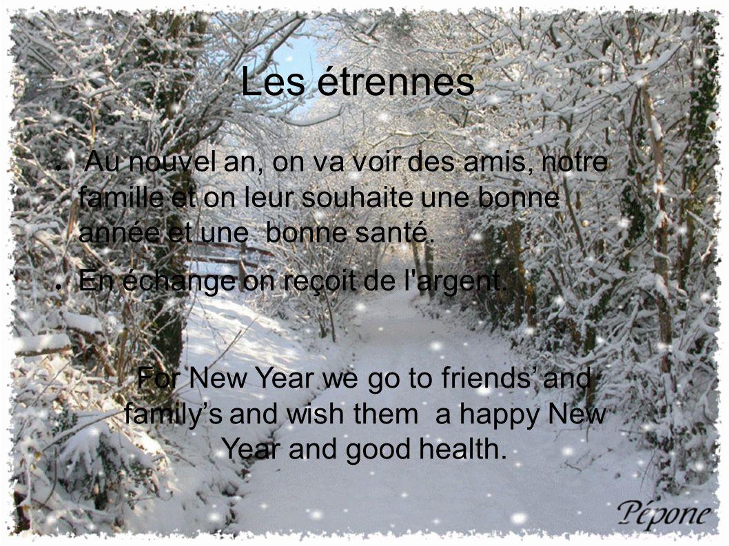 ● Au nouvel an, on va voir des amis, notre famille et on leur souhaite une bonne année et une bonne santé.