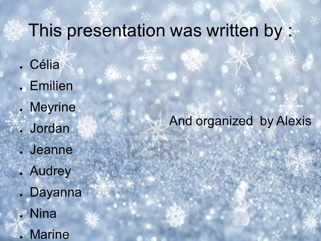 This presentation was written by : ● Célia ● Emilien ● Meyrine ● Jordan ● Jeanne ● Audrey ● Dayanna ● Nina ● Marine And organized by Alexis