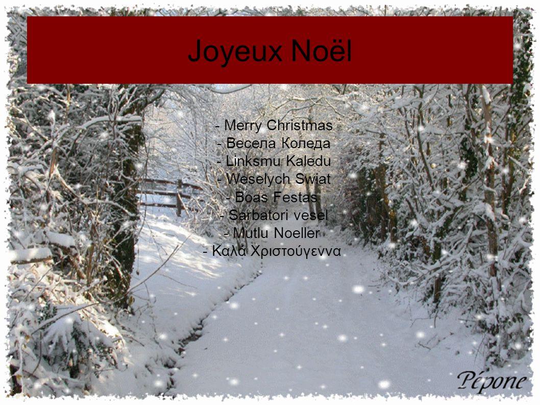 Joyeux Noël - Merry Christmas - Весела Коледа - Linksmu Kaledu - Weselych Swiat - Boas Festas - Sarbatori vesel - Mutlu Noeller - Καλά Χριστούγεννα