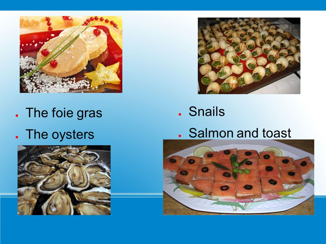 ● Snails ● Salmon and toast ● The foie gras ● The oysters