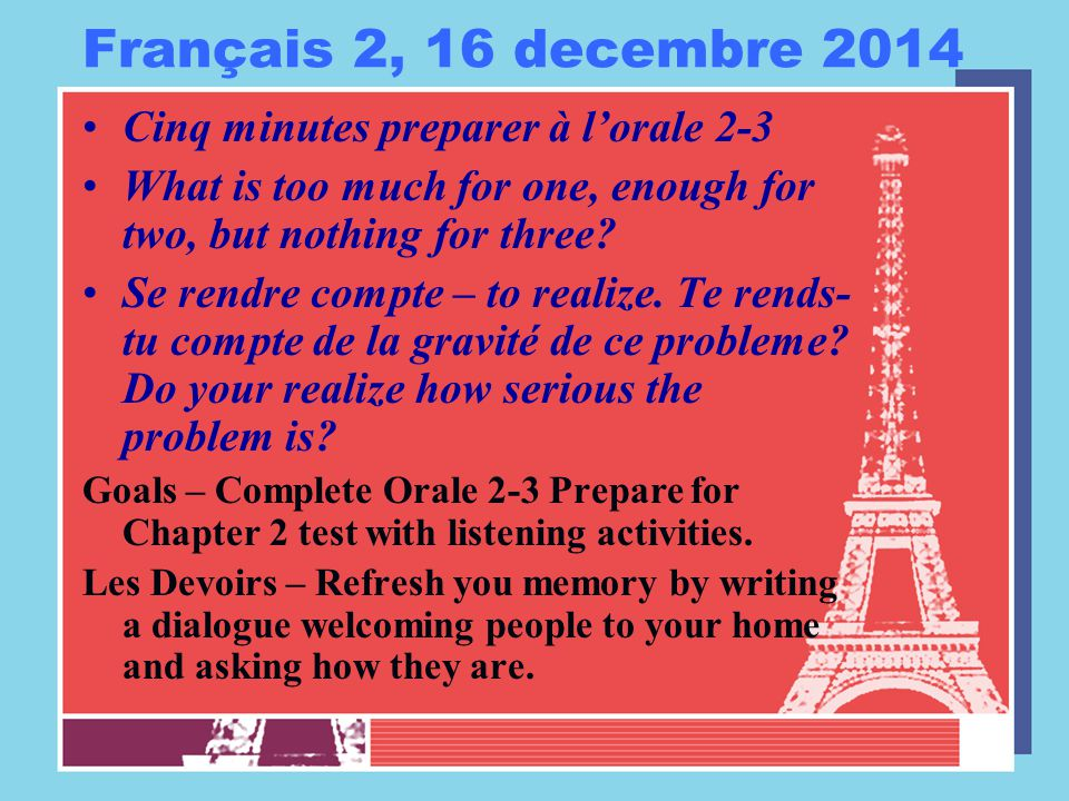Français 2, 16 decembre 2014 Cinq minutes preparer à l'orale 2-3 What is too much for one, enough for two, but nothing for three.