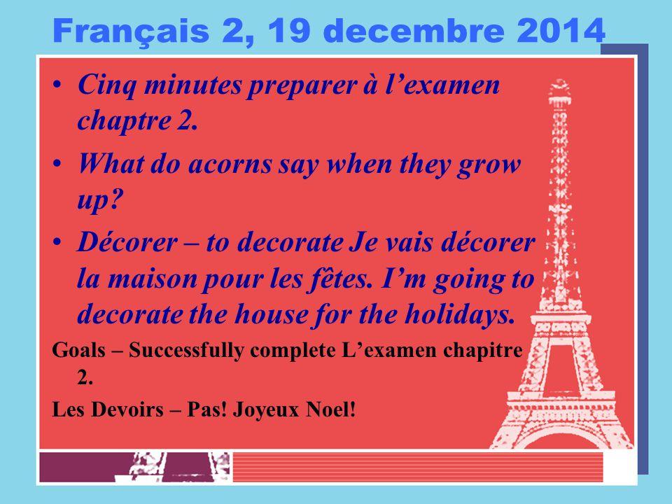 Français 2, 19 decembre 2014 Cinq minutes preparer à l'examen chaptre 2.