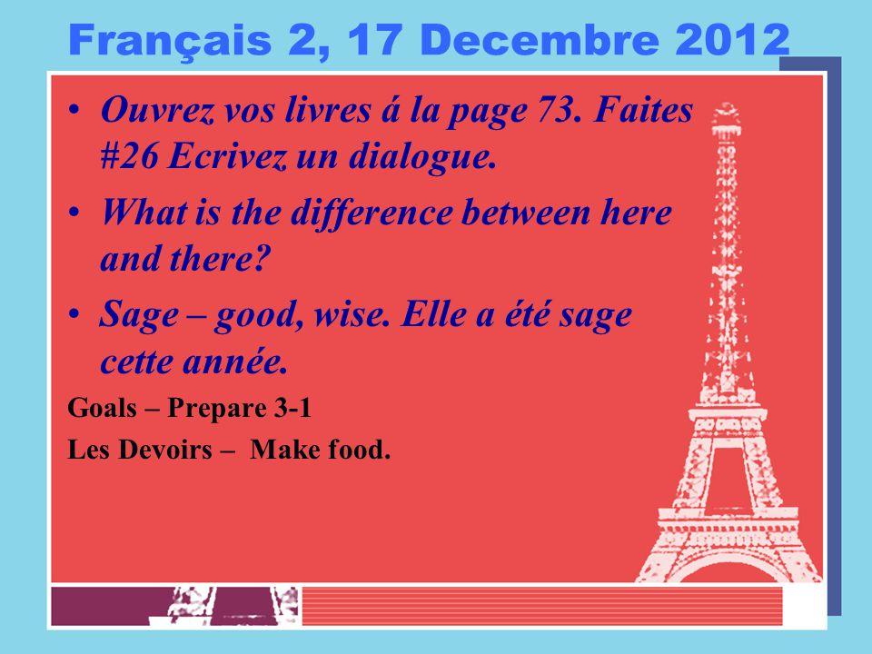 Français 2, 17 Decembre 2012 Ouvrez vos livres á la page 73.
