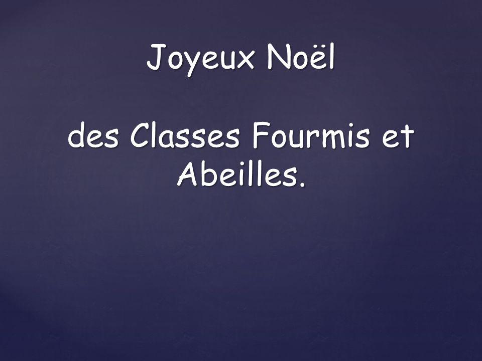 Joyeux Noël des Classes Fourmis et Abeilles.