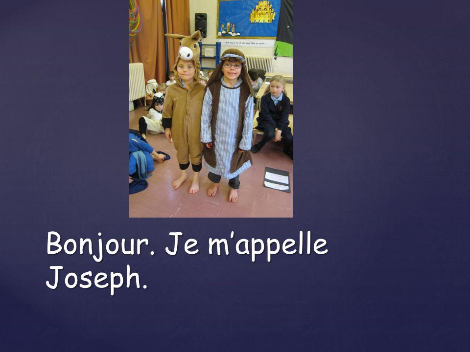 Bonjour. Je m'appelle Joseph.