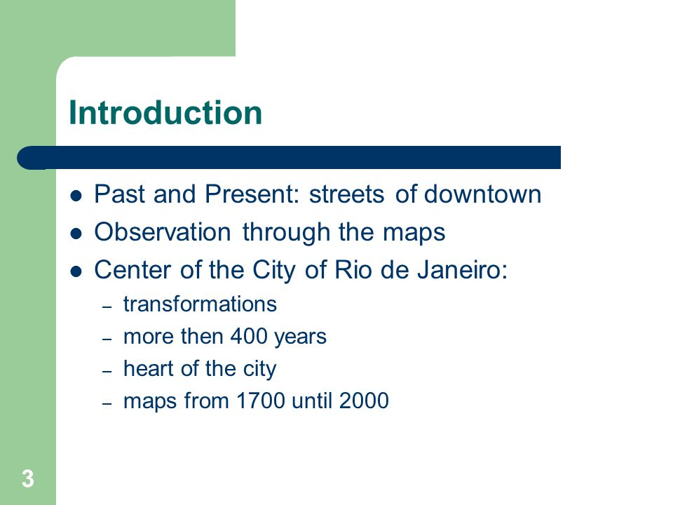 4 Goals To build maps of comparison of historical maps of Downtown Rio dating from different and significant periods, considering the features corresponding to the streets and shoreline; and To propose a methodology for registration of those maps in pairs, even when they do not have well defined scale, projection or coordinates.